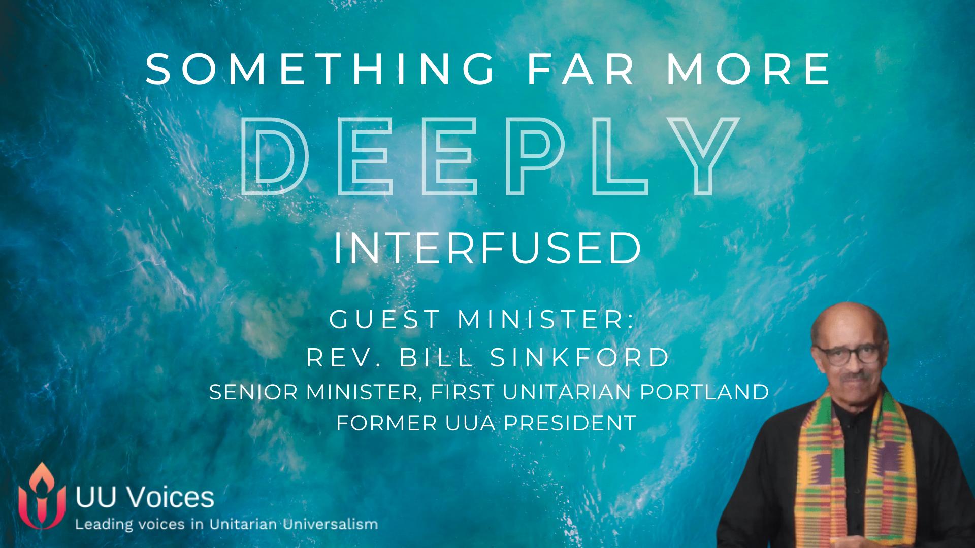 "Rev. Bill Sinkford's Sermon ""Something Far More Deeply Interfused"""