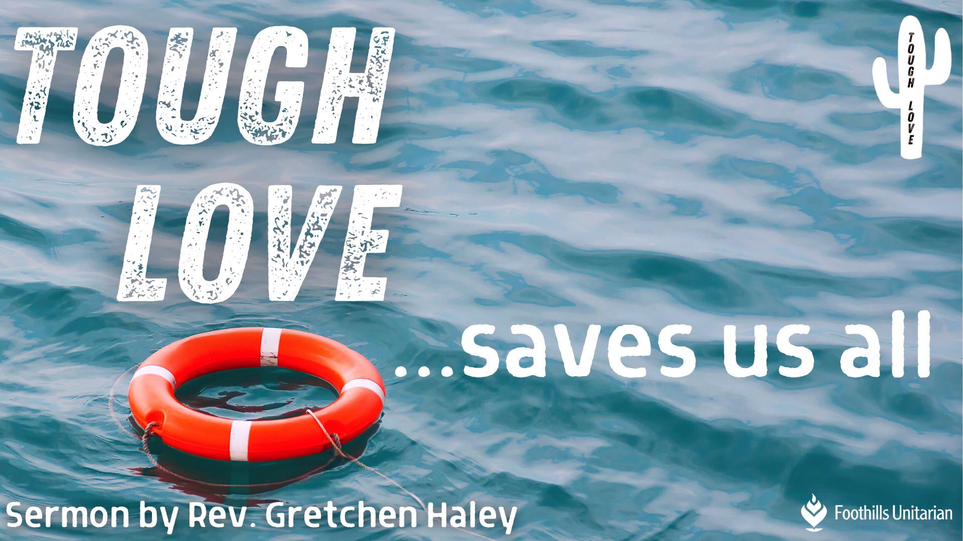 Sermon: Tough Love Saves Us All by Rev. Gretchen Haley