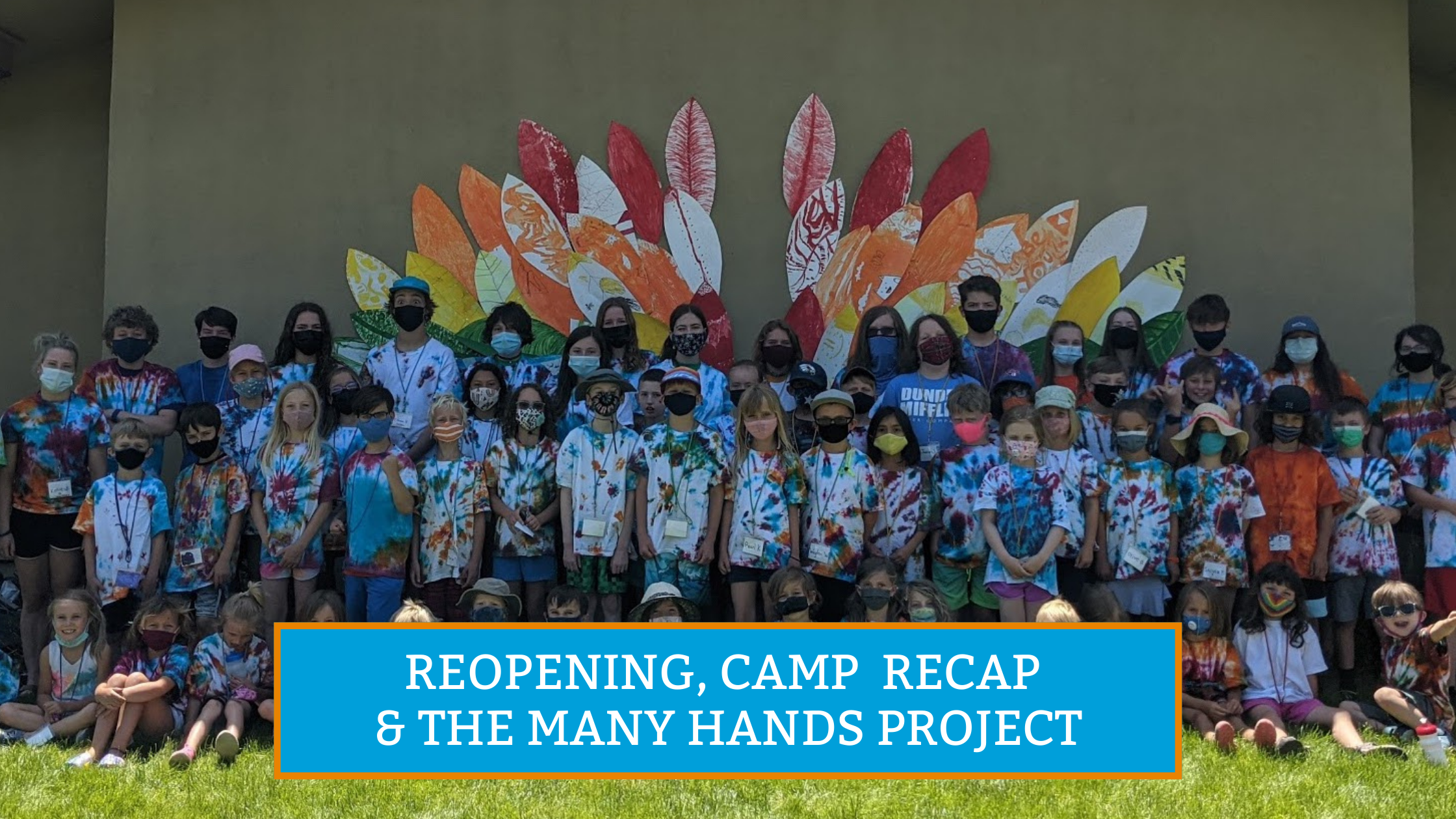 Reopening, Camp Recap & The Many Hands Project