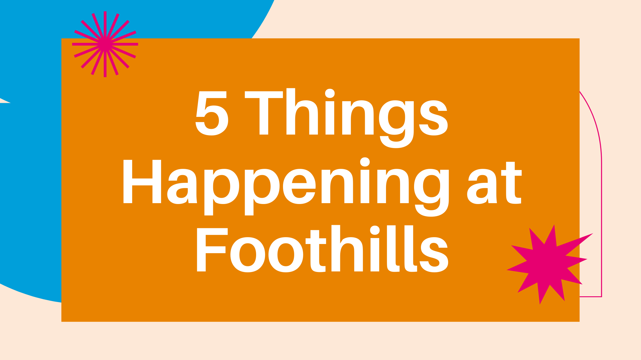 5 Things Happening at Foothills!